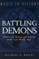 Battling Demons: Witchcraft, Heresy, and Reform in the Late Middle Ages - Magic in History (Paperback)