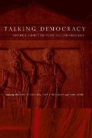 Talking Democracy: Historical Perspectives on Rhetoric and Democracy (Paperback)