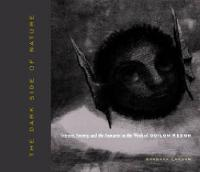 The Dark Side of Nature: Science, Society, and the Fantastic in the Work of Odilon Redon - Refiguring Modernism 3 (Paperback)