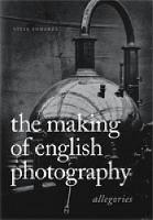 The Making of English Photography: Allegories (Hardback)