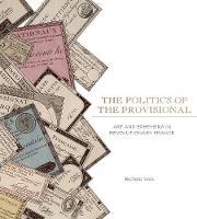 The Politics of the Provisional: Art and Ephemera in Revolutionary France (Hardback)