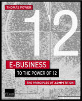 E-Business to the Power of 12: The Principles of .Competition - Financial Times Series (Paperback)