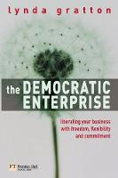 The Democratic Enterprise: Liberating your Business with Freedom, Flexibility and Commitment - Financial Times Series (Paperback)