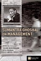 Sumantra Ghoshal on Management: A Force for Good (Paperback)