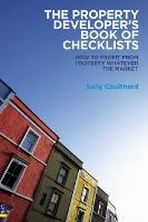 The Property Developer's Book of Checklists: How to Profit from Property Whatever the Market! (Paperback)