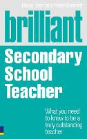 Brilliant Secondary School Teacher: What you need to know to be a truly outstanding teacher - BT Brilliant Teacher (Paperback)