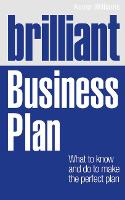 Brilliant Business Plan: What to know and do to make the perfect plan - Brilliant Business (Paperback)