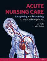 Acute Nursing Care: Recognising and Responding to Medical Emergencies (Paperback)
