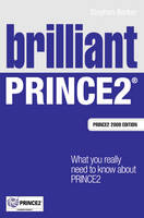 Brilliant PRINCE2: What you really need to know about PRINCE2 - Brilliant Business (Paperback)