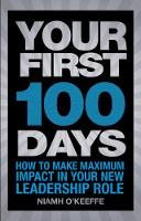 Your First 100 Days: How to make maximum impact in your new leadership role - Financial Times Series (Paperback)