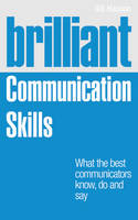 Brilliant Communication Skills: What the best communicators know, do and say - Brilliant Business (Paperback)