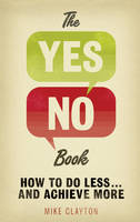 The Yes/No Book: How to Do Less... and Achieve More! (Paperback)