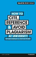 How to Cite, Reference & Avoid Plagiarism at University - Smarter Study Skills (Paperback)