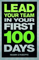 Lead Your Team in Your First 100 Days - Financial Times Series (Paperback)