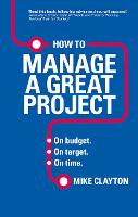 How to Manage a Great Project: On budget. On target. On time. (Paperback)