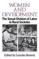 Women and Development: The Sexual Division of Labor in Rural Societies (Paperback)