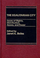 The Egalitarian City: Issues of Rights, Distribution, Access and Power (Hardback)