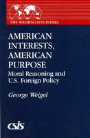 American Interests, American Purpose: Moral Reasoning and U.S. Foreign Policy (Paperback)