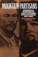 Mountain Partisans: Guerrilla Warfare in the Southern Appalachians, 1861-1865 (Hardback)
