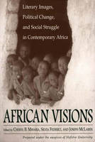 African Visions: Literary Images, Political Change, and Social Struggle in Contemporary Africa (Paperback)