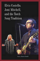 Elvis Costello, Joni Mitchell, and the Torch Song Tradition (Hardback)