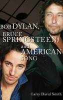 Bob Dylan, Bruce Springsteen, and American Song (Hardback)