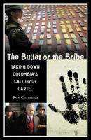 The Bullet or the Bribe: Taking Down Colombia's Cali Drug Cartel (Hardback)