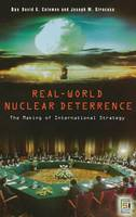 Real-World Nuclear Deterrence: The Making of International Strategy - Praeger Security International (Hardback)