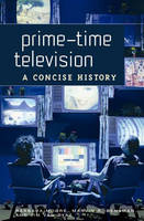 Prime-Time Television: A Concise History (Hardback)