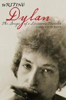 Writing Dylan: The Songs of a Lonesome Traveler (Hardback)