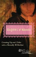 Daughters of Madness: Growing Up and Older with a Mentally Ill Mother (Hardback)