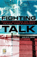 Fighting Talk: Forty Maxims on War, Peace, and Strategy - Praeger Security International (Hardback)