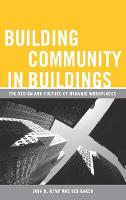 Building Community in Buildings: The Design and Culture of Dynamic Workplaces (Hardback)