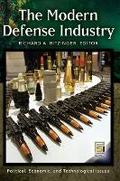 The Modern Defense Industry: Political, Economic, and Technological Issues - Praeger Security International (Hardback)