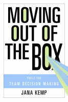Moving Out of the Box: Tools for Team Decision Making (Hardback)