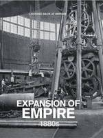 Expansion of Empire: 1880's - Looking Back at Britain (Hardback)