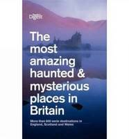The Most Amazing Haunted and Mysterious Places in Britain: More Than 1000 British Ghosts, Eerie Haunts and Enduring Mysteries (Paperback)