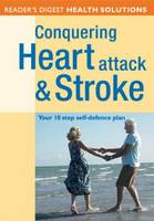 Conquering Heart Attack and Stroke: Your 10 Step Self-Defence Plan (Paperback)