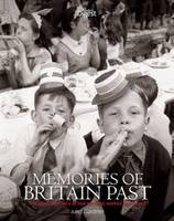 Memories of Britain Past: The Illustrated Story of How We Lived, Worked and Played (Hardback)