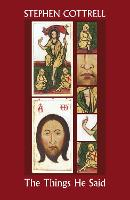 The Things He Said: Reflections On Jesus' Sayings Between Resurrection And Ascension - The Things He (Paperback)