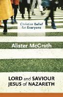 Christian Belief for Everyone: Lord and Saviour: Jesus of Nazareth - Christian Belief for Everyone (Paperback)