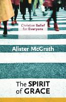Christian Belief for Everyone: The Spirit of Grace - Christian Belief for Everyone (Paperback)