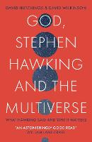 God, Stephen Hawking and the Multiverse: What Hawking said and why it matters (Paperback)