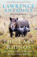 The Last Rhinos: The Powerful Story of One Man's Battle to Save a Species (Hardback)