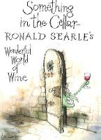 Something in the Cellar: Ronald Searle's Wonderful World of Wine (Paperback)