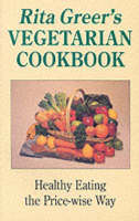 Rita Greer's Vegetarian Cookbook: Healthy Eating the Price-wise Way (Paperback)
