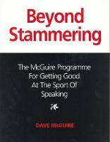 Beyond Stammering: The McGuire Programme for Getting Good at the Sport of Speaking (Paperback)