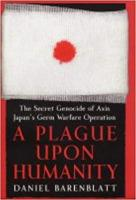 A Plague Upon Humanity: The Secret Genocide of Axis Japan's Warfare Operation (Hardback)