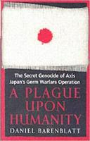 A Plague Upon Humanity: The Secret Genocide of Axis Japan's Warfare Operation (Paperback)