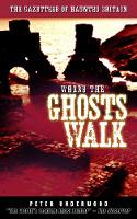 Where the Ghosts Walk: The Gazetteer of Haunted Britain (Paperback)